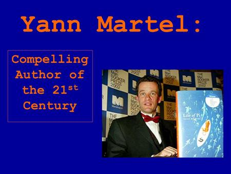 Compelling Author of the 21 st Century Yann Martel: