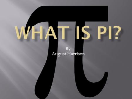 By August Harrison. The Definition of What is pi? Other than a delicious treat pi is also a very complicated number. Pi is the amount of diameters that.