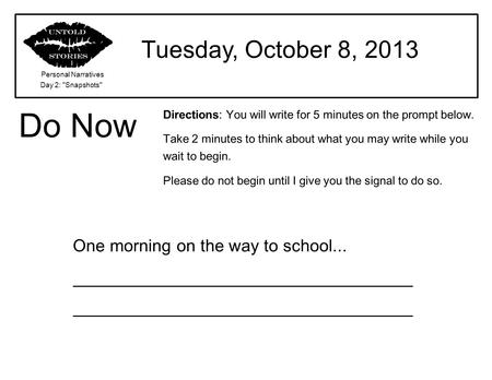 Do Now Tuesday, October 8, 2013 One morning on the way to school...