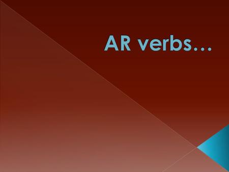  Verb = a word that shows action  Example: bailar, comer, dormir  There are 3 types of verbs in SPANISH… AR, ER, IR.