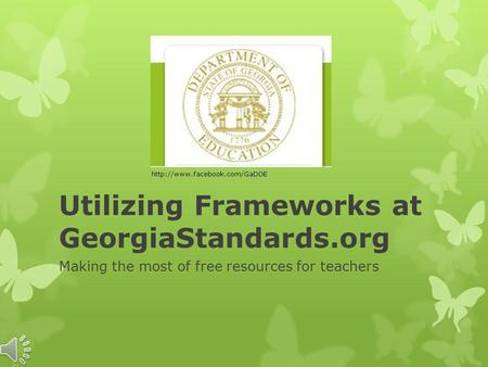 Utilizing Frameworks at GeorgiaStandards.org Making the most of free resources for teachers