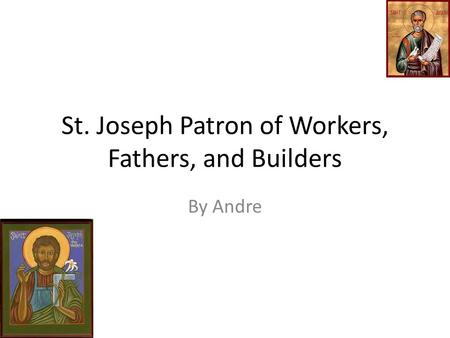 St. Joseph Patron of Workers, Fathers, and Builders By Andre.