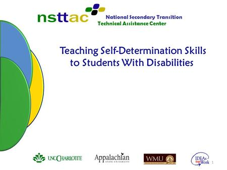Teaching Self-Determination Skills to Students With Disabilities 1 National Secondary Transition Technical Assistance Center.