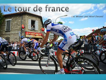 Luc Weaver and Aksel Durand. What is the Tour de France? How and when did it start? Classifications Jerseys Prizes Doping and disqualifications Deaths.