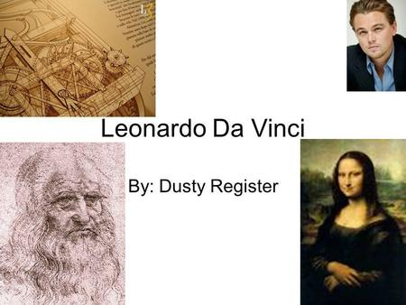 Leonardo Da Vinci By: Dusty Register. Overview Da Vinci was considered one of the most popular artists of all time. He was a designer, architect, sculptor,