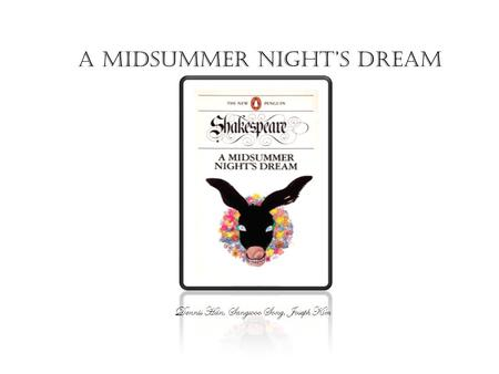A Midsummer Night's Dream Dennis Han, Sangwoo Song, Joseph Kim.