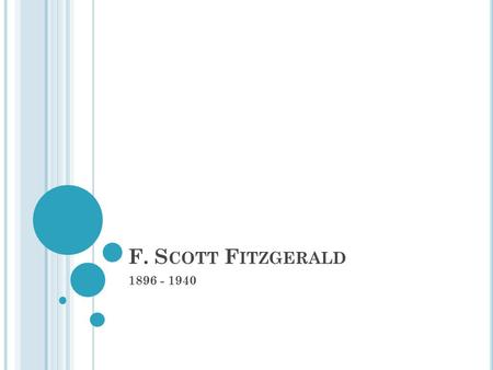 F. S COTT F ITZGERALD 1896 - 1940. B IOGRAPHICAL I NFO. Born in St. Paul, MN Father had claims to an aristocratic family in Maryland Mother was the daughter.