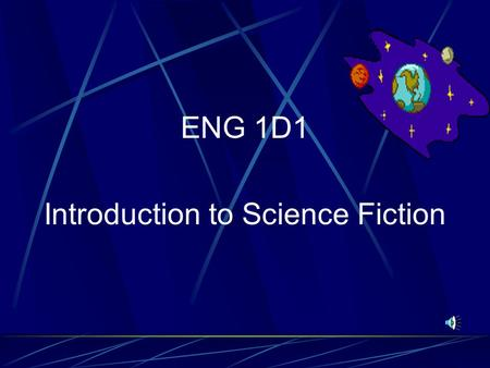 ENG 1D1 Introduction to Science Fiction What is Science Fiction? Science fiction is a writing style which combines science and fiction. It is constrained.