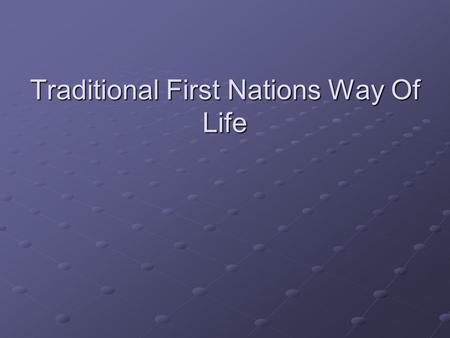 Traditional First Nations Way Of Life. Settle: Verb: To stay, or live in an area.
