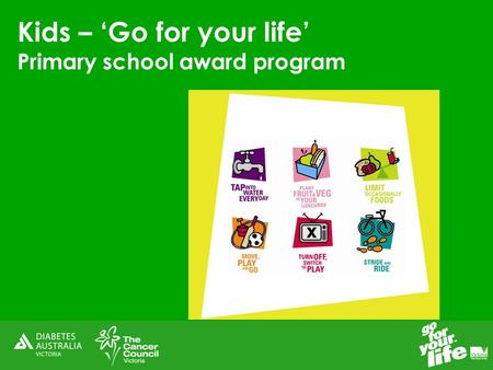 Kids – 'Go for your life' Primary school award program.