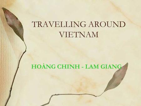 TRAVELLING AROUND VIETNAM HOÀNG CHINH - LAM GIANG.