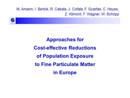 Approaches for Cost-effective Reductions of Population Exposure to Fine Particulate Matter in Europe M. Amann, I. Bertok, R. Cabala, J. Cofala, F. Gyarfas,