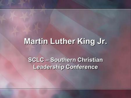 Martin Luther King Jr. SCLC – Southern Christian Leadership Conference.