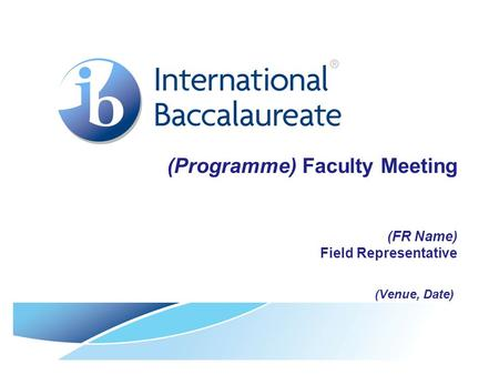 (Programme) Faculty Meeting (FR Name) Field Representative (Venue, Date)