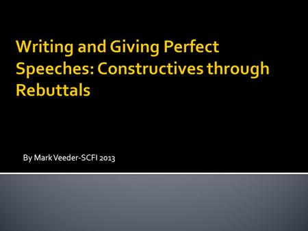 By Mark Veeder-SCFI 2013. -How to properly construct an AC and NC -Getting the most out of cross-ex -How to structure a rebuttal.