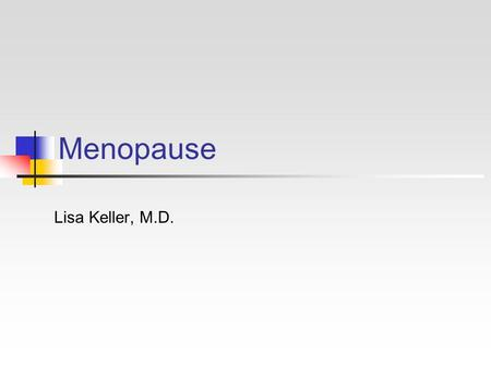 Menopause Lisa Keller, M.D.. Menopause Basics By 2010, 45% of American women will be over age 50.