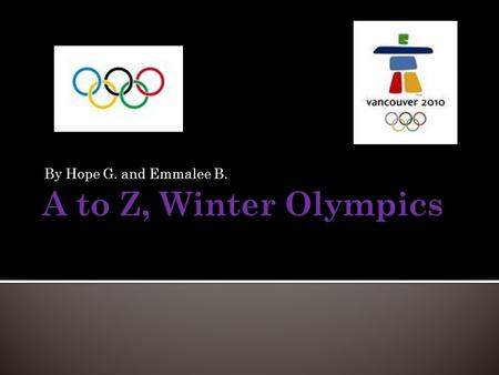 By Hope G. and Emmalee B.. Athletes are people who compete in the Olympics which started in 776 BC. They compete for medals in different sports.
