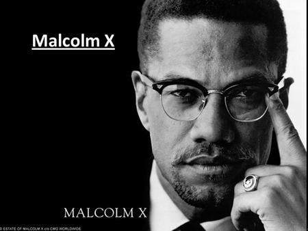 Malcolm X. Born Malcolm Little Born in Omaha, Nebraska on may 19 th, 1925 Mother: Louise Norton Little Father: Earl Little Earl was a Baptist minister,