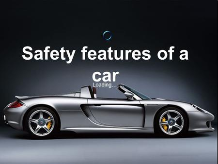 Loading… … Safety features of a car. Introduction Cars today are much safer to travel in than cars ten or twenty years ago. Cars today are much safer.