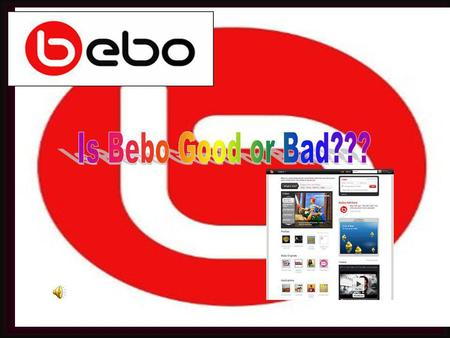 Is Bebo Good or Bad???.
