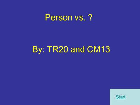 Person vs. ? By: TR20 and CM13 Start. Instructions 1.) Pick the correct picture about what type of conflict is going on. 2.) If you get the question try.