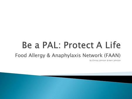 Food Allergy & Anaphylaxis Network (FAAN) by Christy Johnson & Kerri Johnson.