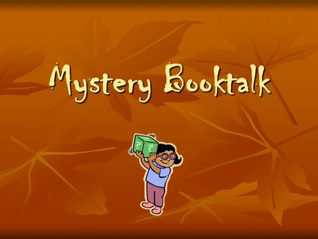 Mystery Booktalk Mystery Genre What is a genre? What is a genre? What is fiction? What is fiction? What is a mystery? What is a mystery?