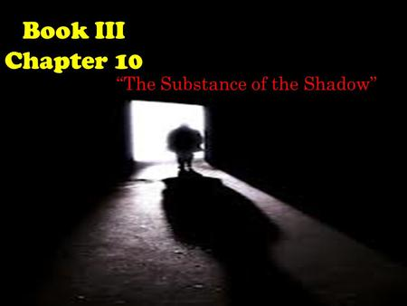 """The Substance of the Shadow"""