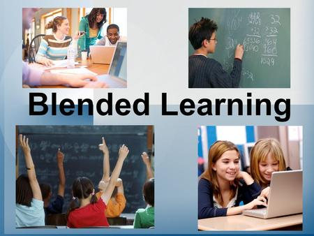 Blended Learning. From an educational perspective, blended learning is primarily focused on integrating the traditional face-to-face classroom environment.