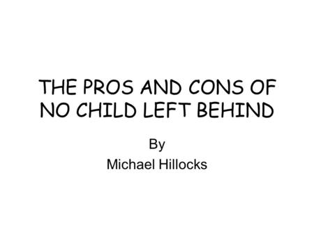 THE PROS AND CONS OF NO CHILD LEFT BEHIND