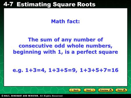 Math fact: The sum of any number of consecutive odd whole numbers, beginning with 1, is a perfect square e.g. 1+3=4, 1+3+5=9, 1+3+5+7=16.