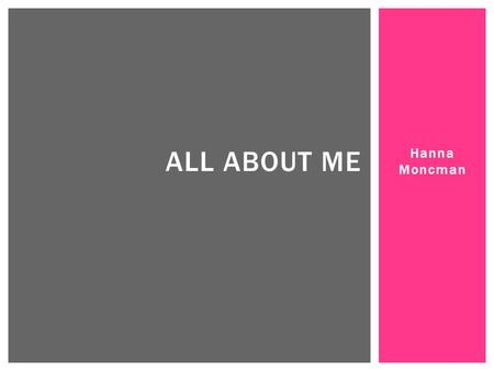 All About Me Hanna Moncman.