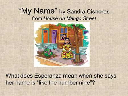 """My Name"" by Sandra Cisneros from House on Mango Street"