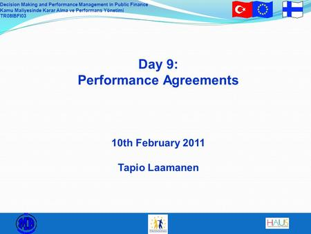 Decision Making and Performance Management in Public Finance Kamu Maliyesinde Karar Alma ve Performans Yönetimi TR08IBFI03 Day 9: Performance Agreements.