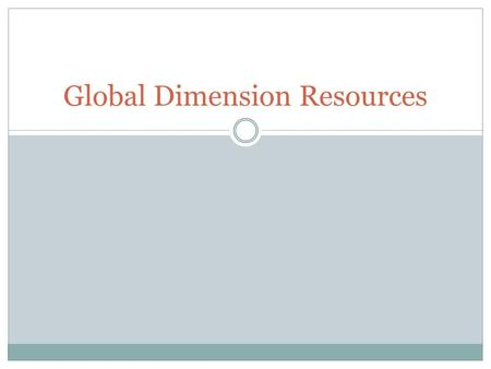Global Dimension Resources. Importance of Resources Global dimension covers such a vast area necessitates usage of range of material outside teacher's.