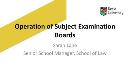 Operation of Subject Examination Boards Sarah Lane Senior School Manager, School of Law.