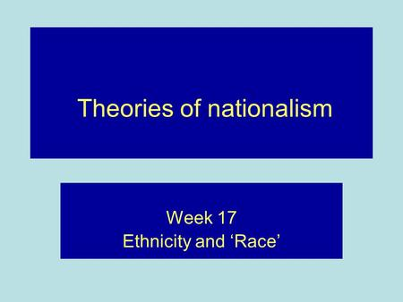 Theories of nationalism Week 17 Ethnicity and 'Race'