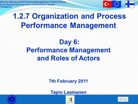 Decision Making and Performance Management in Public Finance Kamu Maliyesinde Karar Alma ve Performans Yönetimi TR08IBFI03 1.2.7 Organization and Process.