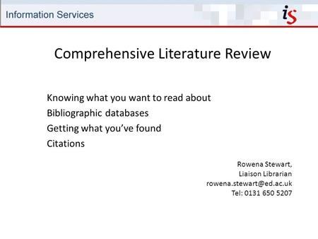 Comprehensive Literature Review Rowena Stewart, Liaison Librarian Tel: 0131 650 5207 Knowing what you want to read about Bibliographic.