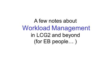 A few notes about Workload Management in LCG2 and beyond (for EB people… )