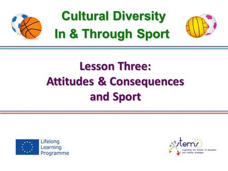 Cultural Diversity Lesson Three: Attitudes & Consequences and Sport In & Through Sport.
