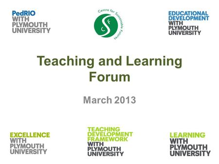 Teaching and Learning Forum March 2013. Agenda Welcome Updates Sustainability Curriculum update 12-30-12.50 Assessment – moving forwards 12.50-1.30 Q&A.
