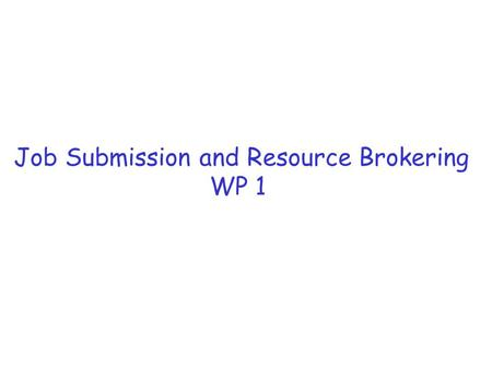 Job Submission and Resource Brokering WP 1. Contents: The components What (should) works now and configuration How to submit jobs … the UI and JDL Planned.