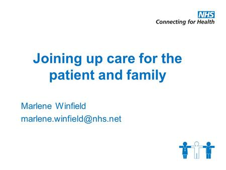 Joining up care for the patient and family Marlene Winfield