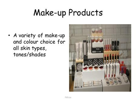 Make-up Products A variety of make-up and colour choice for all skin types, tones/shades FMirza.