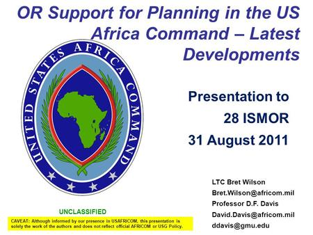 UNCLASSIFIED OR Support for Planning in the US Africa Command – Latest Developments LTC Bret Wilson Professor D.F. Davis