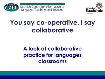 A look at collaborative practice for languages classrooms You say co-operative, I say collaborative.
