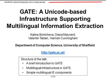 1(18) GATE: A Unicode-based Infrastructure Supporting Multilingual Information Extraction Kalina Bontcheva, Diana Maynard, Valentin Tablan, Hamish Cunningham.