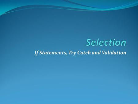 If Statements, Try Catch and Validation. The main statement used in C# for making decisions depending on different conditions is called the If statement.