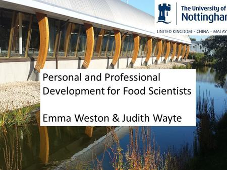 Personal and Professional Development for Food Scientists Emma Weston & Judith Wayte.